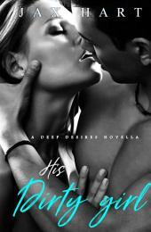 His Dirty Girl: A Deep Desires Novella