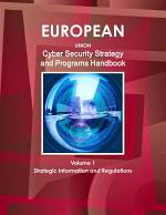 EU Cyber Security Strategy and Programs Handbook Volume 1 Strategic Information and Regulations