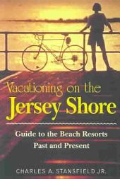 Vacationing on the Jersey Shore: Guide to the Beach Resorts, Past and Present