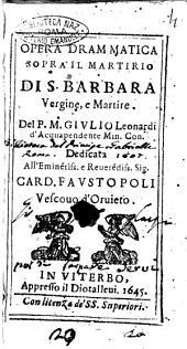 Opera drammatica sopra il martirio di S. Barbara vergine, e martire. Del p. m. Giulio Leonardi d'Acquapendente min. con. All'eminentiss. ... card. Faustopoli vescouo d'Oruieto