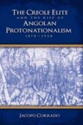 The Creole Elite and the Rise of Angolan Protonationalism