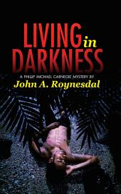Living in Darkness: A Phillip Michael Carnegie Mystery
