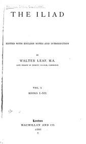 The Iliad; Ed: With Apparatus Criticus, Prolegomena, Notes, and Appendices, Volume 1