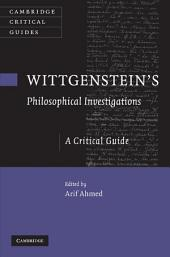 Wittgenstein's Philosophical Investigations: A Critical Guide