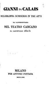 Gianni da Calais. Melodramma semiserio in tre atti, etc. (Poesia del sig. D. Gilardoni.).