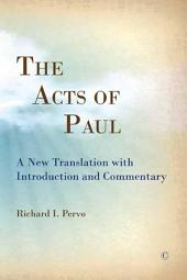 The Acts of Paul: A New Translation with Introduction and Commentary