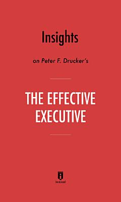 Insights on Peter F  Drucker   s The Effective Executive by Instaread PDF