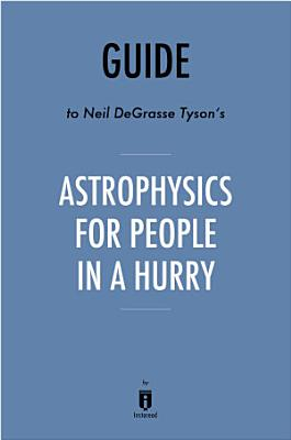 Guide to Neil deGrasse Tyson   s Astrophysics for People in a Hurry by Instaread