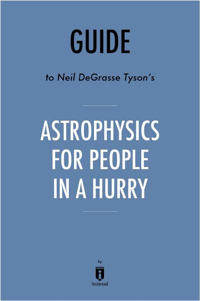 Guide to Neil deGrasse Tyson's Astrophysics for People in a Hurry by Instaread
