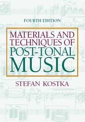 Materials And Techniques Of Post Tonal Music Book PDF