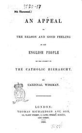 An Appeal to the Reason and Good Feeling of the English People on the Subject of the Catholic Hierarchy by Cardinal Wiseman