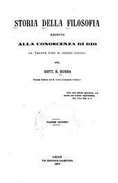 Storia della filosofia rispetto ala conoscenza di Dio da Taleto fino ai giorni nostri: Volume 2