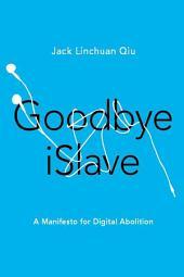 Goodbye iSlave: A Manifesto for Digital Abolition