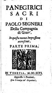 Panegirici sacri di Paolo Segneri della Compagnia di Giesù. Parte prima [-seconda]