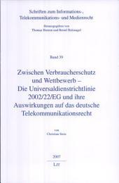 Zwischen Verbraucherschutz und Wettbewerb: die Universaldienstrichtlinie 2002/22/EG und ihre Auswirkungen auf das deutsche Telekommunikationsrecht