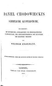 Daniel Chodowiecki's sämmtliche Kupferstiche: beschrieben, mit historischen, literarischen und bibliographischen Nachweisungen, der Lebensbeschreibung des Künstlers und Registern versehen