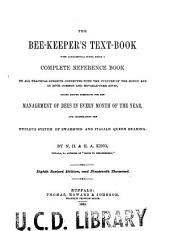The Bee-keeper's Text-book: With Alphabetical Index, Being a Complete Reference Book on All Practical Subjects Connected with the Culture of the Honey Bee in Both Common and Movable-comb Hives, Giving Minute Directions for the Management of Bees in Every Month of the Year, and Illustrating the Nucleus System of Swarming and Italian Queen Rearing