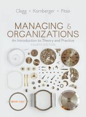 Managing and Organizations: An Introduction to Theory and Practice, Edition 4