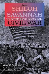 From Shiloh to Savannah: The Seventh Illinois Infantry in the Civil War