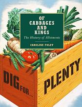 Of Cabbages and Kings  The History of Allotments PDF
