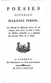 Poésies diverses d'Alexis Piron, ou recueil de différentes pièces de cet auteur, pour servir de suite à toutes les éditions desquelles on a supprimé les ouvrages libres de ce poëte. (Nouvelle édition augmentée.).