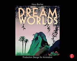Dream Worlds  Production Design for Animation PDF