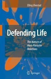 Defending Life: The Nature of Host-Parasite Relations
