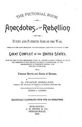 The Pictorial Book of Anecdotes of the Rebellion; Or, The Funny and Pathetic Side of the War