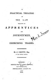 A Practical Treatise on the Law relative the Apprentices and Journeymen and the Exercising Trades