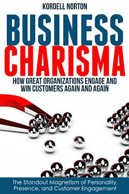 Business Charisma  The Magnetism of Personality  Presence  and Customer Engagement PDF