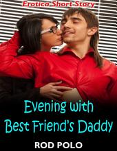 Evening With Best Friend's Daddy: Erotica Short Story