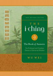 I Ching The Book of Answers: The Profound and Timeless Classic of Universal Wisdom