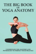 The Big Book Of Yoga Anatomy