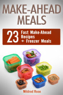 Make-Ahead Meals: 23 Fast Make-Ahead Recipes + Freezer Meals