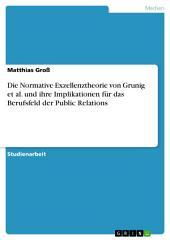 Die Normative Exzellenztheorie von Grunig et al. und ihre Implikationen für das Berufsfeld der Public Relations