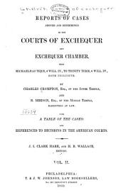Reports of Cases Argued and Determined in the Courts of Exchequer and Exchequer Chamber: From Michaelmas Term, 3 Will. IV., to [Trinity Term, 4Will. IV.] ... Both Inclusive [1832-1834] by Charles Crompton ... and R. Meeson ... With a Table of the Cases: and References to Decisions in the American Courts. J I. Clark Hare, and H. B. Wallace, Editors, Volume 2