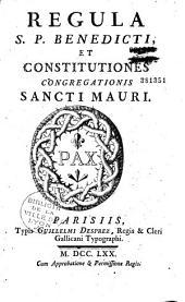 Regula S. P. Benedicti, et constitutiones Congregationis Sancti Mauri
