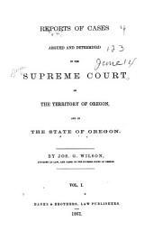 Reports of Cases Decided in the Supreme Court of the State of Oregon: Volume 1