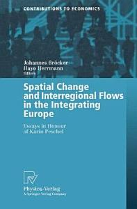 Spatial Change and Interregional Flows in the Integrating Europe PDF