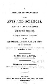 A Familiar Introduction to the Arts and Sciences [...]: Containing a General Explication of the Fundamental Principles and Facts of the Sciences [...]