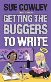 Getting the Buggers to Write: Edition 3