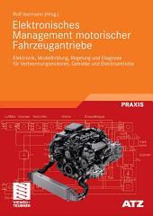 Elektronisches Management motorischer Fahrzeugantriebe: Elektronik, Modellbildung, Regelung und Diagnose für Verbrennungsmotoren, Getriebe und Elektroantriebe