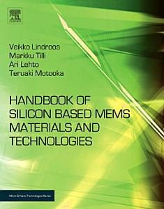 Handbook of Silicon Based MEMS Materials and Technologies