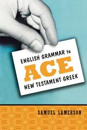 English Grammar to Ace New Testament Greek
