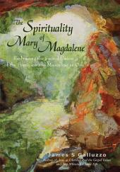 The Spirituality of Mary Magdalene: Embracing the Sacred Union of the Feminine and Masculine as One