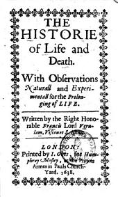 The Historie of Life and Death: With Observations Naturall and Experimentall for the Prolonging of Life
