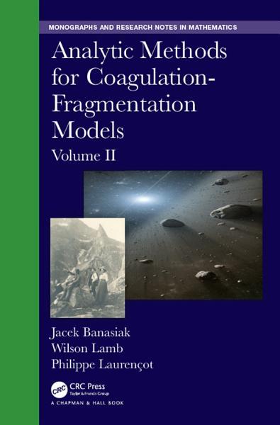 Analytic Methods For Coagulation Fragmentation Models Volume I