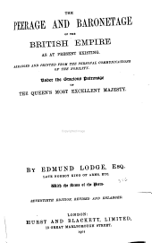 The Peerage and Baronetage of the British Empire as at Present Existing: Arranged and Printed from the Personal Communications of the Nobility
