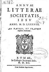Annuae litterae Societatis Iesu anni MDLXXXVIII. Ad patres, et fratres eiusdem Societatis