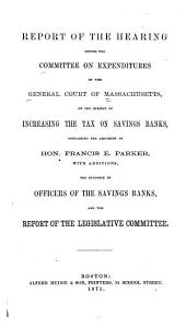Report of the Hearing Before the Committee on Expenditures, on the Subject of Increasing the Tax on Savings Banks